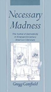 Foto Cover di Necessary Madness: The Humor of Domesticity in Nineteenth-Century American Literature, Ebook inglese di Gregg Camfield, edito da Oxford University Press