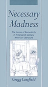Ebook in inglese Necessary Madness: The Humor of Domesticity in Nineteenth-Century American Literature Camfield, Gregg