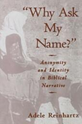 """""""Why Ask My Name?"""": Anonymity and Identity in Biblical Narrative"""