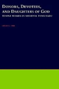Ebook in inglese Donors, Devotees, and Daughters of God: Temple Women in Medieval Tamilnadu Orr, Leslie C.