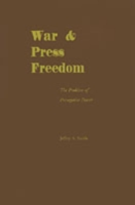 Ebook in inglese War and Press Freedom: The Problem of Prerogative Power Smith, Jeffery A.