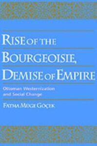 Foto Cover di Rise of the Bourgeoisie, Demise of Empire: Ottoman Westernization and Social Change, Ebook inglese di Fatma Muge Gocek, edito da Oxford University Press