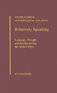 Ebook in inglese Relatively Speaking: Language, Thought, and Kinship among the Mopan Maya Danziger, Eve