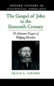 Ebook in inglese Gospel of John in the Sixteenth Century: The Johannine Exegesis of Wolfgang Musculus Farmer, Craig S.