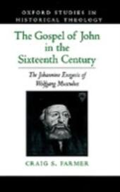 Gospel of John in the Sixteenth Century: The Johannine Exegesis of Wolfgang Musculus