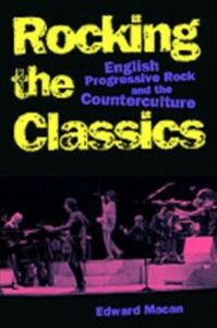 Ebook in inglese Rocking the Classics: English Progressive Rock and the Counterculture Macan, Edward