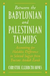 Foto Cover di Between the Babylonian and Palestinian Talmuds: Accounting for Halakhic Difference in Selected Sugyot from Tractate Avodah Zarah, Ebook inglese di Christine Elizabeth Hayes, edito da Oxford University Press
