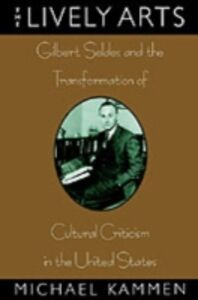 Ebook in inglese Lively Arts: Gilbert Seldes and the Transformation of Cultural Criticism in the United States Kammen, Michael