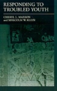 Ebook in inglese Responding to Troubled Youth Klein, Malcolm W. , Maxson, Cheryl L.
