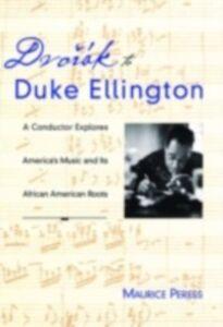 Foto Cover di Dvorak to Duke Ellington: A Conductor Explores America's Music and Its African American Roots, Ebook inglese di Maurice Peress, edito da Oxford University Press