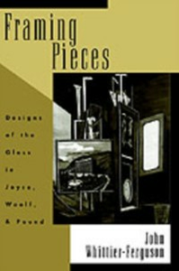 Ebook in inglese Framing Pieces: Designs of the Gloss in Joyce, Woolf, and Pound Whittier-Ferguson, John