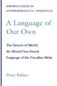 Ebook in inglese Language of Our Own: The Genesis of Michif, the Mixed Cree-French Language of the Canadian Metis Bakker, Peter