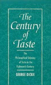 Ebook in inglese Century of Taste: The Philosophical Odyssey of Taste in the Eighteenth Century Dickie, George
