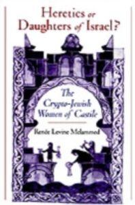 Ebook in inglese Heretics or Daughters of Israel?: The Crypto-Jewish Women of Castile Melammed, Renee Levine