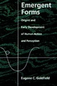 Ebook in inglese Emergent Forms: Origins and Early Development of Human Action and Perception Goldfield, Eugene C.