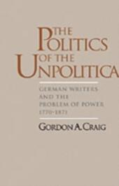 Politics of the Unpolitical: German Writers and the Problem of Power, 1770-1871