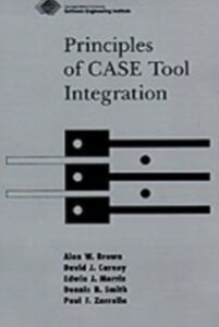 Ebook in inglese Principles of CASE Tool Integration Brown, Alan W. , Carney, David J. , Smith, Dennis B. , Zarrella, Paul F.