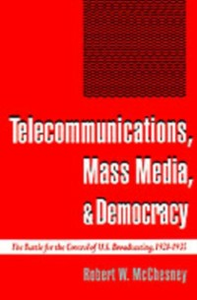 Ebook in inglese Telecommunications, Mass Media, and Democracy: The Battle for the Control of U.S. Broadcasting, 1928-1935 McChesney, Robert W.
