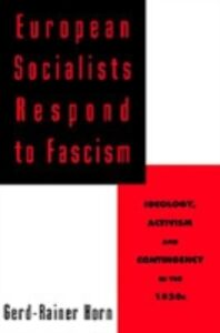 Ebook in inglese European Socialists Respond to Fascism: Ideology, Activism and Contingency in the 1930s Horn, Gerd-Rainer