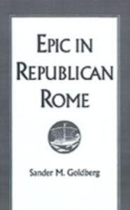Ebook in inglese Epic in Republican Rome Goldberg, Sander M.