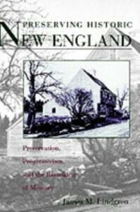 Ebook in inglese Preserving Historic New England: Preservation, Progressivism, and the Remaking of Memory Lindgren, James M.