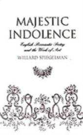 Majestic Indolence: English Romantic Poetry and the Work of Art