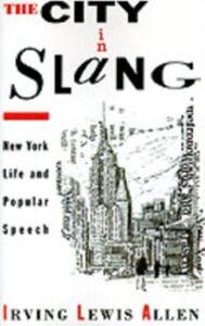 Ebook in inglese City in Slang: New York Life and Popular Speech Allen, Irving Lewis