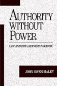 Foto Cover di Authority without Power: Law and the Japanese Paradox, Ebook inglese di John Owen Haley, edito da Oxford University Press