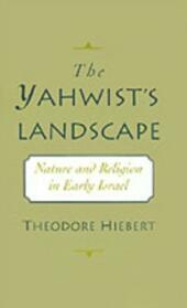 Yahwist's Landscape: Nature and Religion in Early Israel