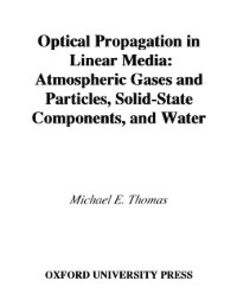 Ebook in inglese Optical Propagation in Linear Media: Atmospheric Gases and Particles, Solid-State Components, and Water Thomas, Michael E.