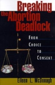 Ebook in inglese Breaking the Abortion Deadlock: From Choice to Consent McDonagh, Eileen