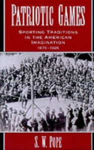 Ebook in inglese Patriotic Games: Sporting Traditions in the American Imagination, 1876-1926 Pope, S. W.