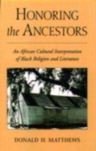 Foto Cover di Honoring the Ancestors: An African Cultural Interpretation of Black Religion and Literature, Ebook inglese di Donald H. Matthews, edito da Oxford University Press