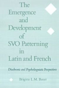 Ebook in inglese Emergence and Development of SVO Patterning in Latin and French: Diachronic and Psycholinguistic Perspectives Bauer, Brigitte L. M.