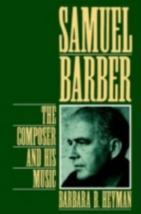 Ebook in inglese Samuel Barber: The Composer and His Music Heyman, Barbara B.