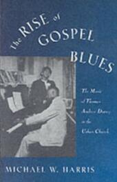 Rise of Gospel Blues: The Music of Thomas Andrew Dorsey in the Urban Church