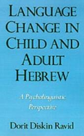 Language Change in Child and Adult Hebrew: A Psycholinguistic Perspective