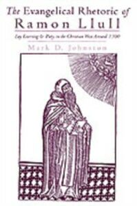 Ebook in inglese Evangelical Rhetoric of Ramon Llull: Lay Learning and Piety in the Christian West Around 1300 Johnston, Mark D.