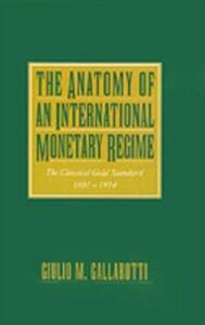 Ebook in inglese Anatomy of an International Monetary Regime: The Classical Gold Standard, 1880-1914 Gallarotti, Giulio M.
