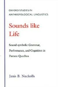 Ebook in inglese Sounds Like Life: Sound-Symbolic Grammar, Performance, and Cognition in Pastaza Quechua Nuckolls, Janis B.