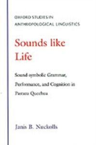 Foto Cover di Sounds Like Life: Sound-Symbolic Grammar, Performance, and Cognition in Pastaza Quechua, Ebook inglese di Janis B. Nuckolls, edito da Oxford University Press
