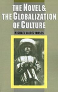 Foto Cover di Novel and the Globalization of Culture, Ebook inglese di Michael Valdez Moses, edito da Oxford University Press