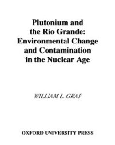 Ebook in inglese Plutonium and the Rio Grande: Environmental Change and Contamination in the Nuclear Age Graf, William L.