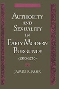 Ebook in inglese Authority and Sexuality in Early Modern Burgundy (1550-1730) Farr, James R.