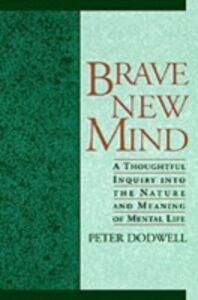 Ebook in inglese Brave New Mind: A Thoughtful Inquiry into the Nature and Meaning of Mental Life Dodwell, Peter