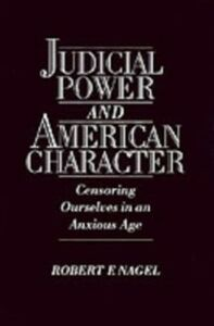Ebook in inglese Judicial Power and American Character: Censoring Ourselves in an Anxious Age Nagel, Robert F.