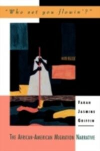 Ebook in inglese &quote;Who Set You Flowin'?&quote;: The African-American Migration Narrative Griffin, Farah Jasmine