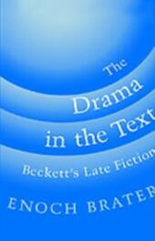 Drama in the Text: Beckett's Late Fiction