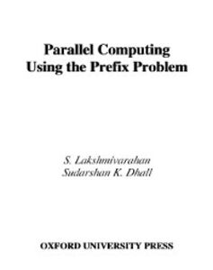 Foto Cover di Parallel Computing Using the Prefix Problem, Ebook inglese di Sudarshan K. Dhall,S. Lakshmivarahan, edito da Oxford University Press