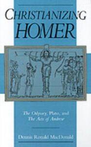Foto Cover di Christianizing Homer: The Odyssey, Plato, and the Acts of Andrew, Ebook inglese di Dennis R. MacDonald, edito da Oxford University Press